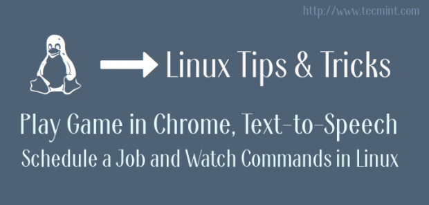 Linux Tricks: Play Game in Chrome, Text-to-Speech, Schedule a Job and Watch Commands in Linux